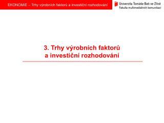 3. Trhy výrobních faktorů a investiční rozhodování