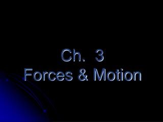 Ch.  3  Forces & Motion