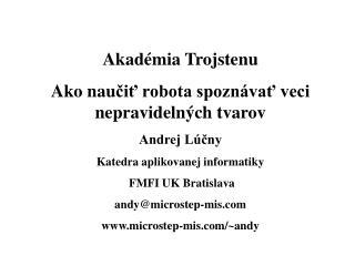 Akadémia Trojstenu Ako nau čiť robota spoznávať veci nepravidelných tvarov Andrej Lúčny