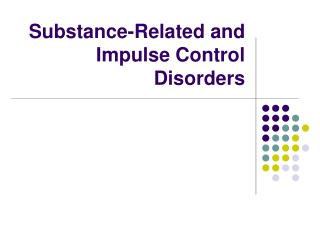 Substance-Related and Impulse Control Disorders