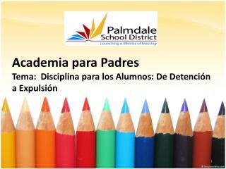 Academia para Padres Tema:  Disciplina para los Alumnos: De Detención a Expulsión