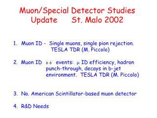 Muon/Special Detector Studies Update      St. Malo 2002