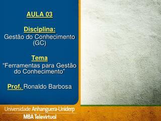 """AULA 03 Disciplina: Gestão do Conhecimento (GC) Tema """"Ferramentas para Gestão  do Conhecimento"""""""