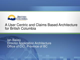 A User Centric and Claims BasedArchitecture for British Columbia