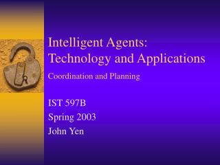 Intelligent Agents: Technology and Applications Coordination and Planning