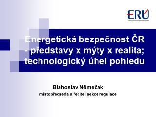 Energetická bezpečnost ČR - představy x mýty x realita; technologický úhel pohledu