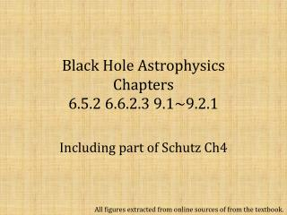 Black Hole Astrophysics Chapters 6.5.2 6.6.2.3 9.1~9.2.1