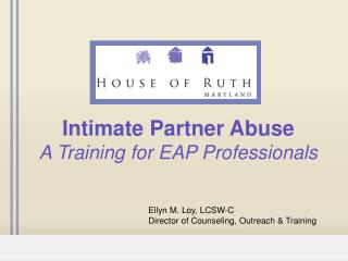 Intimate Partner Abuse A Training for EAP Professionals