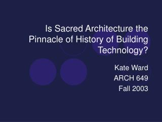 Is Sacred Architecture the Pinnacle of History of Building Technology?