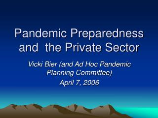 Pandemic Preparedness and  the Private Sector