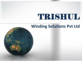 TRISHUL Winding Solutions Pvt Ltd