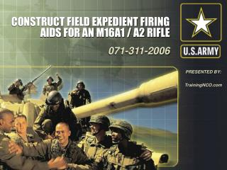 CONSTRUCT FIELD EXPEDIENT FIRING AIDS FOR AN M16A1