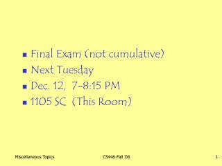 Final Exam (not cumulative) Next Tuesday Dec. 12,  7-8:15 PM 1105 SC  (This Room)