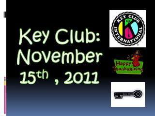 Key Club: November 15 th  ,  2011