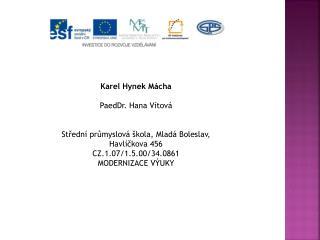 Karel Hynek Mácha PaedDr. Hana Vítová Střední průmyslová škola, Mladá Boleslav, Havlíčkova 456