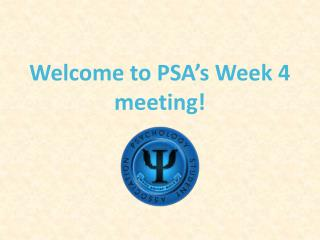Welcome to PSA's Week  4 meeting !