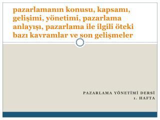 PAZARLAMA YÖNETİMİ DERSİ 1. HAFTA