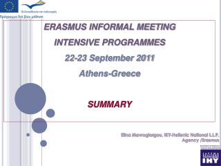 ERASMUS INFORMAL MEETING INTENSIVE PROGRAMMES 22-23 September 2011 Athens-Greece SUMMARY