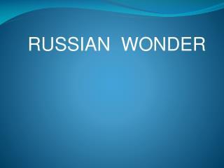 RUSSIAN  WONDER