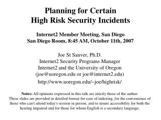 Planning for Certain  High Risk Security Incidents  Internet2 Member Meeting, San Diego San Diego Room, 8:45 AM, October