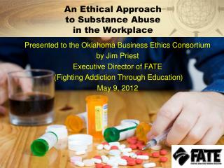 An Ethical Approach  to Substance Abuse  in the Workplace