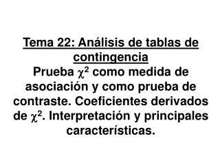 Tema 22: An lisis de tablas de contingencia Prueba c2 como medida de asociaci n y como prueba de contraste. Coeficientes