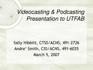 Videocasting & Podcasting Presentation to UTFAB