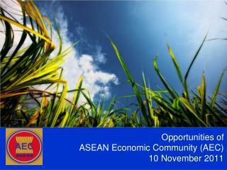 Opportunities of ASEAN Economic Community (AEC) 10 November 2011