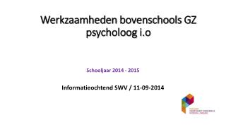 Werkzaamheden  bovenschools  GZ psycholoog  i.o