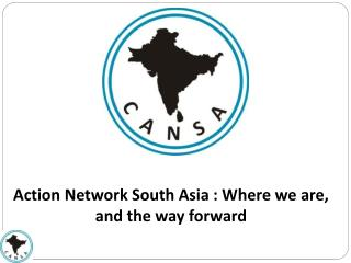 Action Network South Asia : Where we are, and the way forward