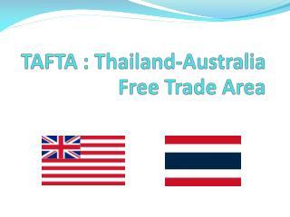 TAFTA : Thailand-Australia Free Trade Area
