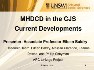 MHDCD in the CJS  Current Developments Presenter: Associate Professor Eileen Baldry