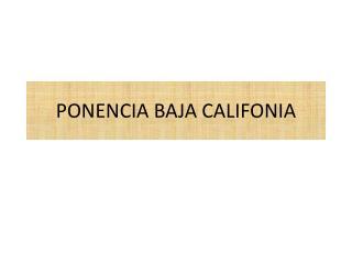 PONENCIA BAJA CALIFONIA