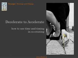 Decelerate to Accelerate how to use time and timing  in co-creating