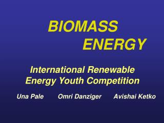BIOMASS                 ENERGY International Renewable  Energy Youth Competition