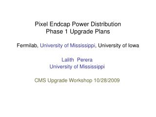 Lalith  Perera University of Mississippi CMS Upgrade Workshop 10/28/2009