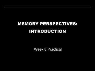 MEMORY PERSPECTIVES: INTRODUCTION