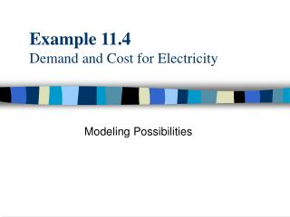 Example 11.4 Demand and Cost for Electricity