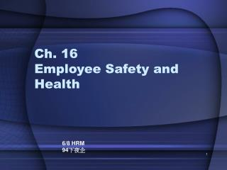 Ch. 16  Employee Safety and Health
