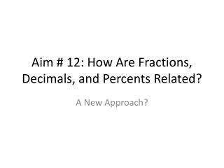 Aim # 12: How Are Fractions, Decimals, and Percents Related?