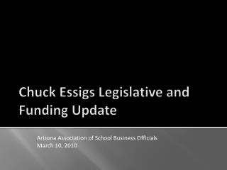 Chuck  Essigs  Legislative and Funding Update