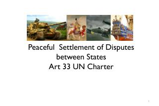 Peaceful  Settlement of Disputes between States Art 33 UN Charter
