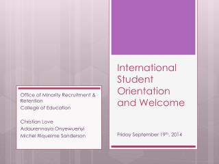 International Student Orientation and Welcome Friday September 19 th ,  2014