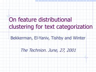 On feature distributional clustering for text categorization