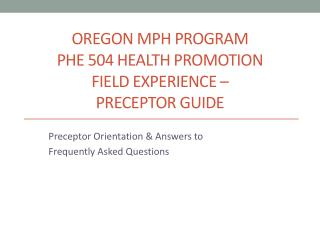 OREGON MPH PROGRAM PHE 504 HEALTH PROMOTION  FIELD EXPERIENCE –  PRECEPTOR GUIDE