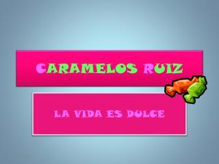 C ARAMELOS  R UIZ