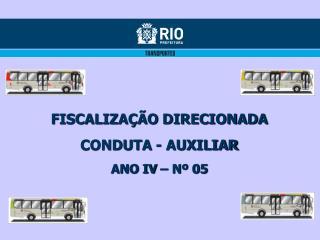 FISCALIZAÇÃO DIRECIONADA CONDUTA - AUXILIAR ANO IV – Nº 05