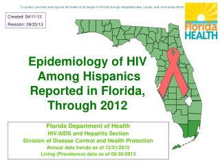 Epidemiology of HIV  Among Hispanics  Reported in Florida, Through 2012