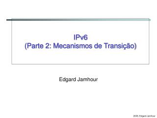 IPv6 (Parte 2: Mecanismos de Transição)