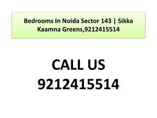 Bedrooms In Noida Sector 143 | Sikka Kaamna Greens9212415514
